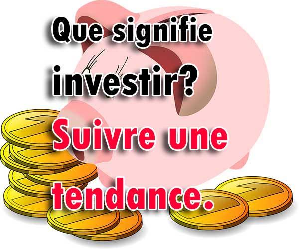 Que signifie investir? Suivre une tendance en Bourse.