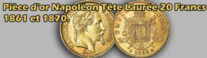 Les pièces d'or Napoléon de 20 Francs or Type tête laurée.