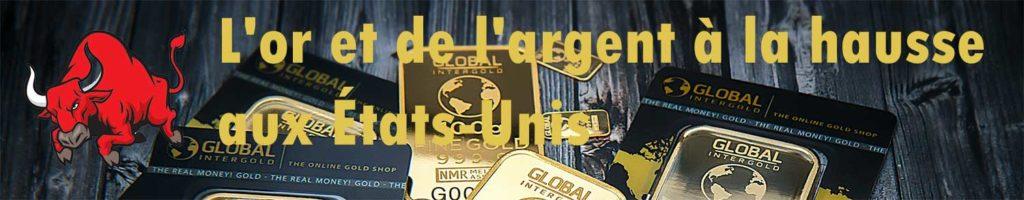 l'or et de l'argent à la hausse aux États-Unis