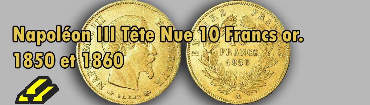 Les pièces d'or de 10 francs tête nue.