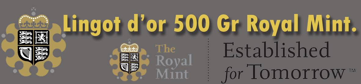 Description et valeur en bourse aujourd'hui des lingots de 500 grammes d'or de la Royal Mint.