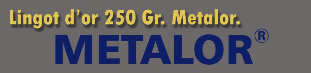 Description et valeur en bourse aujourd'hui des lingots de 250 grammes d'or de METALOR.