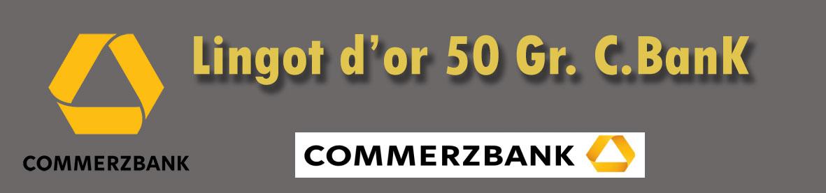 Description et valeur en bourse aujourd'hui des lingots de 50 grammes d'or de Commerzbank.