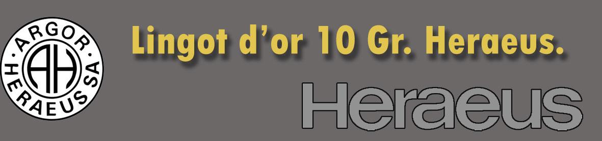 Description et valeur en bourse aujourd'hui des lingots de 10 grammes d'or d'Heraeus-Chiasso.