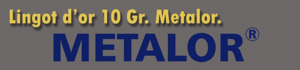 Description et valeur aujourd'hui des lingots de 10 grammes d'or de METALOR.