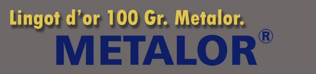Description et valeur aujourd'hui des lingots de 100 grammes d'or de METALOR.