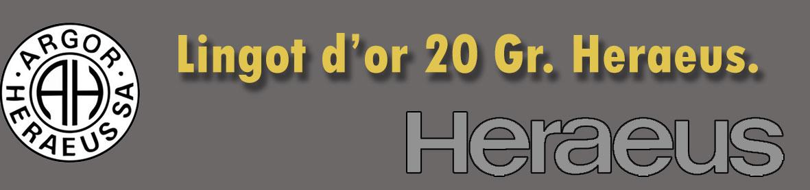 Description et valeur en bourse aujourd'hui des lingots de 20 grammes d'or d'Heraeus-Chiasso.