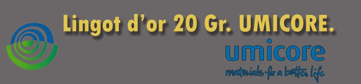 Description et valeur en bourse aujourd'hui des lingots de 20 grammes d'or d'Umicore.
