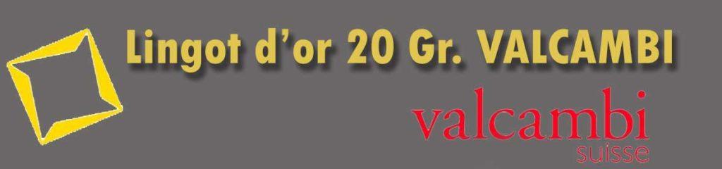 Description et valeur en bourse aujourd'hui des lingots de 20 grammes d'or Valcambi.