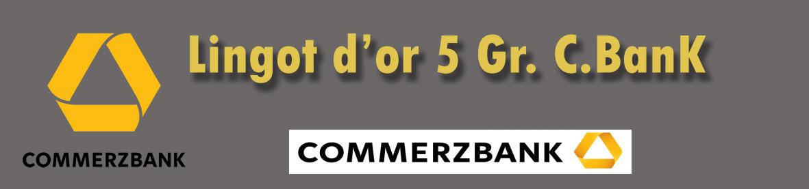 Description et valeur en bourse aujourd'hui des lingots de 5 grammes d'or de Commerzbank.