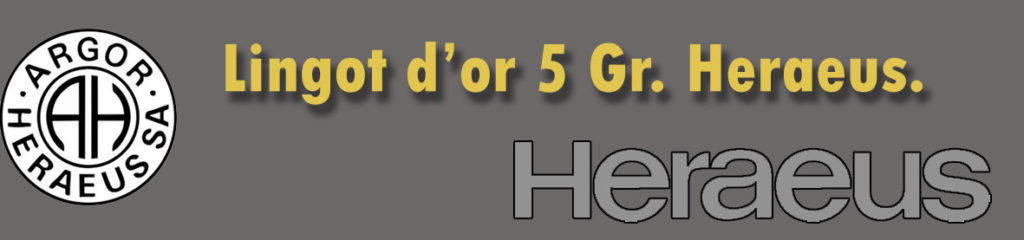 Description et valeur en bourse aujourd'hui des lingots de 5 grammes d'or d'Heraeus-Chiasso.