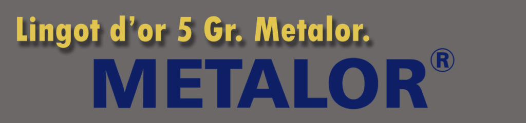 Description et valeur aujourd'hui des lingots de 5 grammes d'or de METALOR.