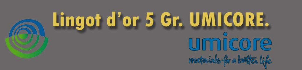 Description et valeur en bourse aujourd'hui des lingots de 5 grammes d'or d'Umicore.