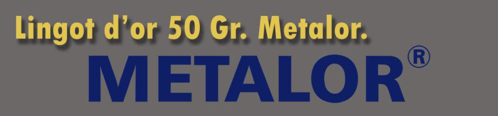 Description et valeur aujourd'hui des lingots de 50 grammes d'or de METALOR.