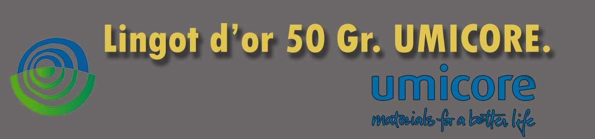 Description et valeur en bourse aujourd'hui des lingots de 50 grammes d'or d'Umicore.