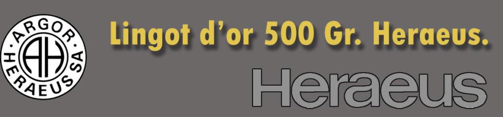Description et valeur en bourse aujourd'hui des lingots de 500 grammes d'or d'Heraeus-Chiasso.