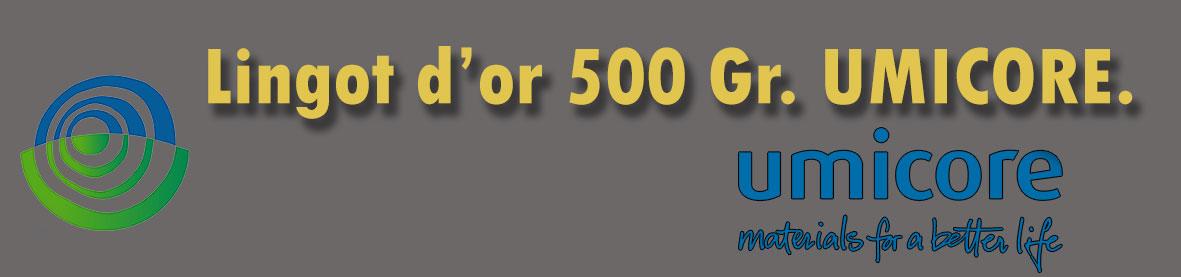 Description et valeur en bourse aujourd'hui des lingots de 500 grammes d'or d'Umicore.